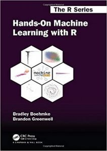 Hands-On Machine Learning with R (Chapman & Hall/CRC The R Series)