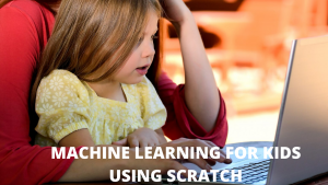 MACHINE LEARNING FOR KIDS USING SCRATCH