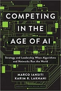 Competing in the Age of AI Strategy and Leadership When Algorithms and Networks Run the World