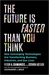 The Future Is Faster Than You Think How Converging Technologies Are Transforming Business, Industries, and Our Lives